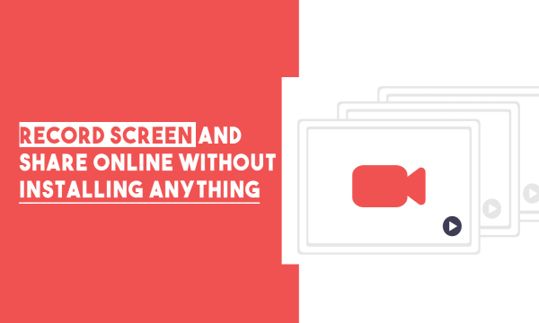 HOW TO RECORD SCREEN, SHARE ONLINE WITHOUT INSTALLING ANYTHING?
